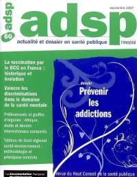 ADSP, actualité et dossier en santé publique. n° 60, Prévenir les addictions