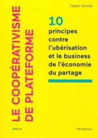 Le coopérativisme de plateforme : 10 principes contre l'ubérisation et le business de l'économie du partage