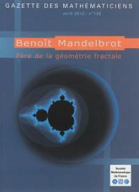 Gazette des mathématiciens. n° 136, Benoît Mandelbrot, père de la géométrie fractale