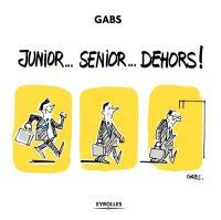 Senior... junior... dehors !