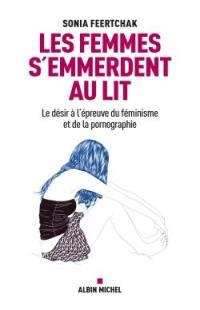 Les femmes s'emmerdent au lit : le désir à l'épreuve du féminisme et de la pornographie