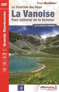 La Vanoise, parc national de la Vanoise : la traversée des Alpes, GR5, GR55, GR5E : plus de 15 jours de randonnée
