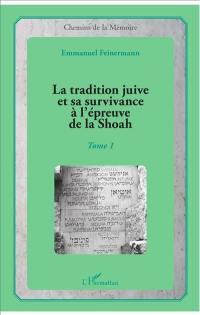 La tradition juive et sa survivance à l'épreuve de la Shoah. Volume 1,