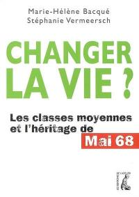 Changer la vie ? : les classes moyennes et l'héritage de Mai 68