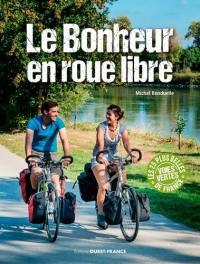 Le bonheur en roue libre : 25 balades vélo sur les voies vertes de France