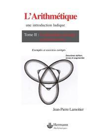 L'arithmétique : une introduction ludique. Volume 2, L'arithmétique modulaire et ses applications : exemples et exercices corrigés