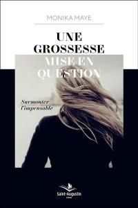 Une grossesse mise en question : surmonter l'impensable : témoignage