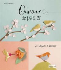 Oiseaux de papier : 40 kirigami à découper