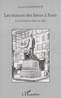 Les statues des héros à Paris : les lumières dans la ville