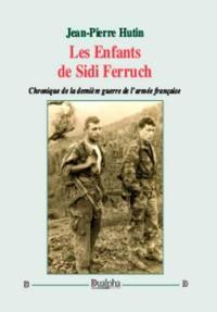 Les enfants de Sidi Ferruch : chronique de la dernière guerre de l'armée française