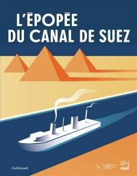 L'épopée du canal de Suez : exposition, Paris, Institut du monde arabe, du 27 mars au 5 août 2018