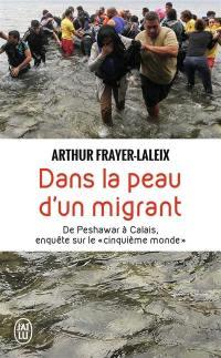 Dans la peau d'un migrant : de Peshawar à Calais, enquête sur le cinquième monde : document
