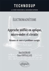 Electromagnétisme : approche unifiée en optique, micro-ondes et circuits : résumés de cours et problèmes corrigés, niveau B