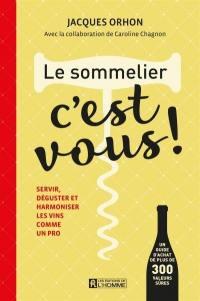 Le sommelier, c'est vous!  : servir, déguster et harmoniser les vins comme un pro