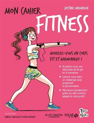 Mon cahier fitness : modelez-vous un corps fit et harmonieux !