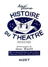Histoire du théâtre dessinée : de la préhistoire à nos jours, tous les temps et tous les pays