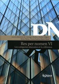 Res per nomen. Volume 6, Les catégories abstraites et la référence
