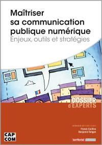 Maîtriser sa communication publique numérique : enjeux, outils et stratégies