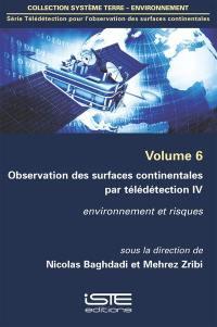 Observation des surfaces continentales par télédétection. Volume 4, Environnement et risques