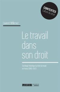 Le travail dans son droit : sociologie historique du droit du travail en France : 1892-2017