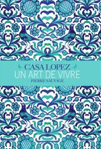 Casa Lopez : un art de vivre