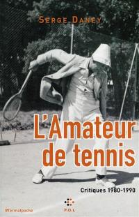 L'amateur de tennis : critiques 1980-1990