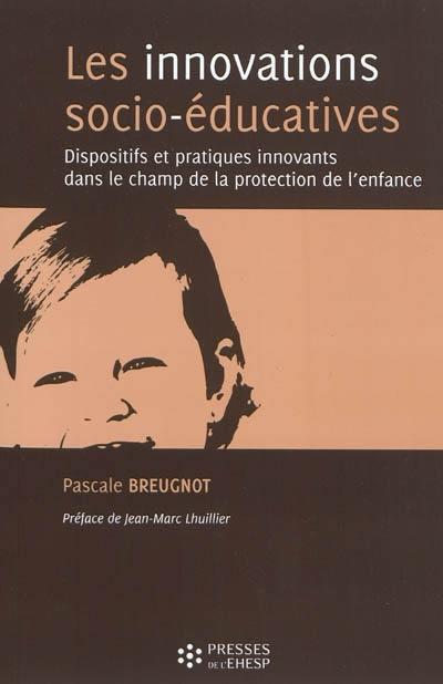 Les innovations socio-éducatives : dispositifs et pratiques innovants dans le champ de la protection de l'enfance