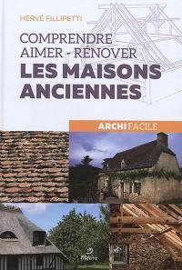 Comprendre, aimer, rénover les maisons anciennes : archi facile