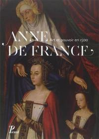 Anne de France : art et pouvoir en 1500