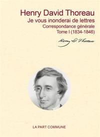 Je vous inonderai de lettres. Volume I, 1834-1846