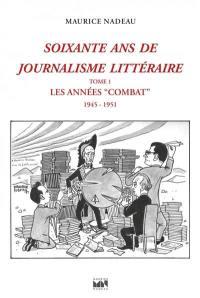 Soixante ans de journalisme littéraire. Volume 1, Les années Combat