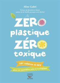 Zéro plastique, zéro toxique : 101 astuces et DIY pour un quotidien sain et écologique