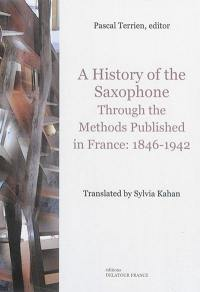 A history of the saxophone through the methods published in France : 1846-1942