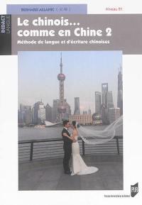 Le chinois... comme en Chine : méthode de langue et d'écriture chinoises. Volume 2, Niveau B1