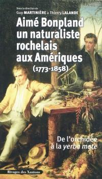 Aimé Bonpland, un naturaliste rochelais aux Amériques (1773-1858) : de l'orchidée à la yerba mate