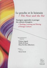 Le proche et le lointain : enseigner, apprendre et partager des cultures étrangères = The near and the far : teaching, learning and sharing of foreign cultures