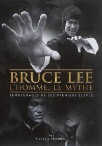 Bruce Lee, l'homme, le mythe : témoignages de ses premiers élèves
