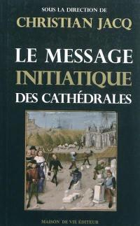 Le message initiatique des cathédrales. Volume 1, Le message initiatique des cathédrales