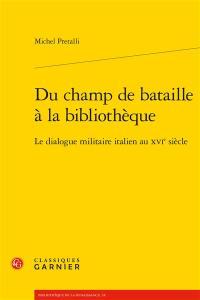 Du champ de bataille à la bibliothèque : le dialogue militaire italien au XVIe siècle