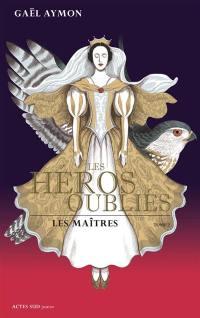 Les héros oubliés. Volume 2, Les maîtres