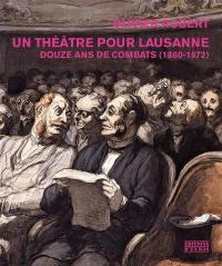 Un théâtre pour Lausanne : douze ans de combats 1860-1872