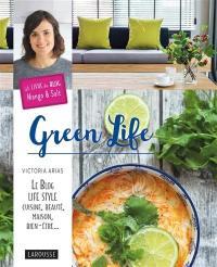 Green life : le blog life style cuisine, beauté, maison, bien-être... : le livre du blog Mango & salt