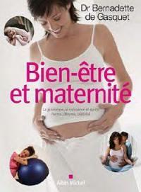 Bien-être et maternité : la grossesse, la naissance et après : forme, détente, sérénité
