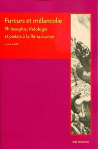 Fureurs et mélancolie : philosophie, théologie et poésie à la Renaissance
