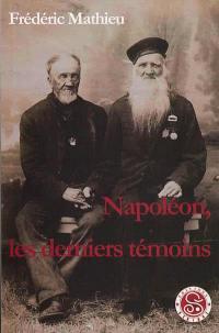 Napoléon, les derniers témoins : étude historique, biographies, témoignages