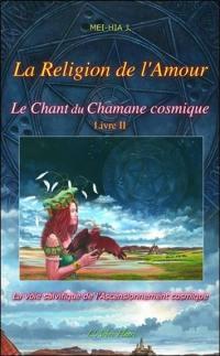 Le chant du chamane cosmique. Volume 2, La religion de l'amour