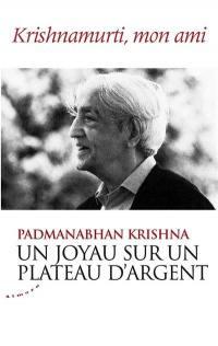 Un joyau sur un plateau d'argent : Krishnamurti, mon ami