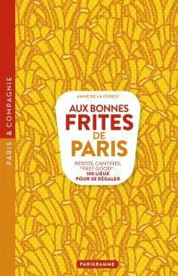 Aux bonnes frites de Paris : restos, cantines, fast-good : 100 lieux pour se régaler