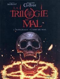 La trilogie du mal : l'intégrale : l'âme du mal