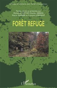 Forêt refuge : actes du colloque international organisé à l'Ecole nationale supérieure de paysage, Versailles, 21-23 septembre 2016